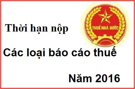 thoi han nop cac loai bao cao thue nam 2016 Thời hạn nộp thuế 2016 các loại báo cáo thuế