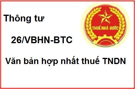 thong tu 26 VBHN BTC Thông tư 26/VBHN BTC thi hành Luật Thuế thu nhập doanh nghiệp